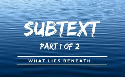 Subtext – What Lies Beneath (Part 1 of 2)