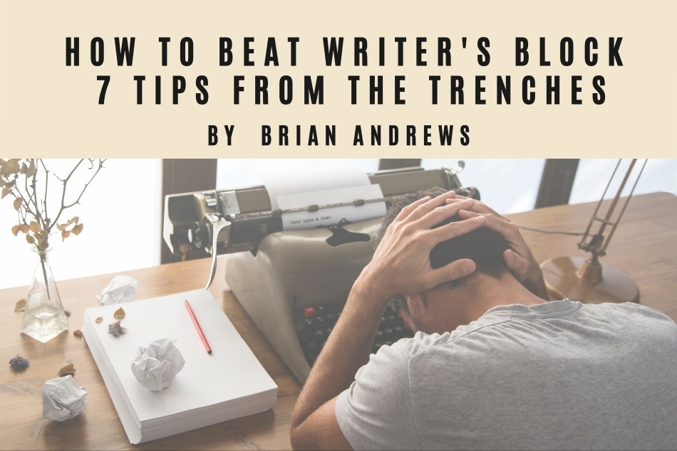 How to Beat Writer's Block – 7 Tips from the Trenches